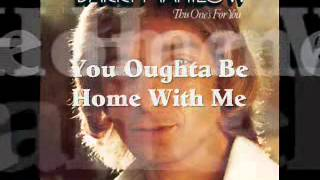 Watch Barry Manilow You Oughta Be Home With Me video