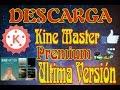 KineMaster Pro Todo Desbloqueado V 4 6 8 Ultima Versión Actualizando Cada Mes Mega 2019 mp3