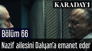 Karadayı 66.Bölüm - Nazif, ailesini Dalyan Rıza'ya emanet eder