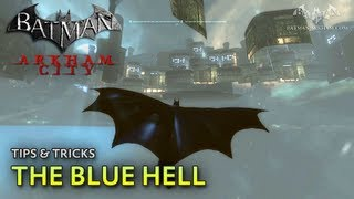 Batman: Arkham City - Tips & Tricks - The Blue Hell