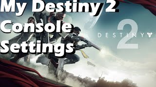 My Destiny 2 Console Settings