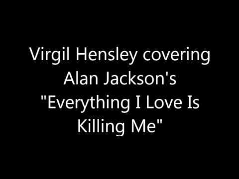 Everything I Love Is Killing Me - Virgil Hensley