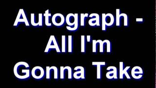 Watch Autograph All Im Gonna Take video