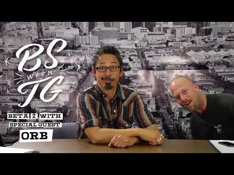 BS with TG : Beta 2 Tommy Guerrero & Orb