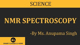 NMR Spectroscopy-B.Sc., M.Sc. Lecture by Ms. Anupama Singh.