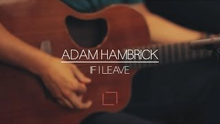 Download Lagu Adam Hambrick | If I Leave Gratis STAFABAND