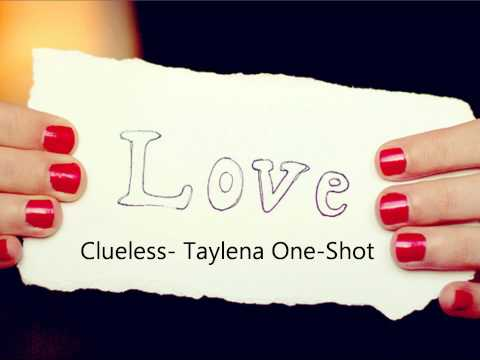 Clueless- Taylena One-Shot 5/7