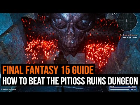 Final Fantasy 15 Guide How To Complete Pitioss Ruins Dungeon
