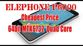 Elephone P6000- Cheapest Price 64bit MTK6732 Quad Core 4G LTE Phone