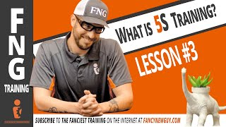 What is FIVE S Training? FNG TRAINING: LESSON 3  |  Fancy New Guy - Greg Serio