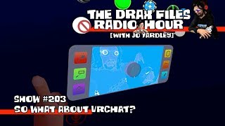 The Drax Files Radio Hour STREAM [show 203: So what about VRChat?]