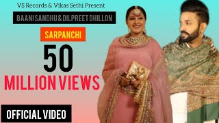 Sarpanchi - Official Music Video | Baani Sandhu Ft. Dilpreet Dhillon | Latest Punjabi Songs 2018