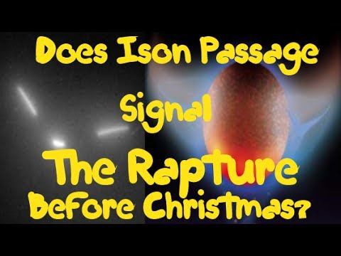 Comet ISON Nibiru Signals Rapture Before Christmas; Christ Is Come Says Biblical Prophet