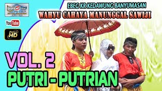 Ebeg Banyumasan # PUTRI PUTRIAN THOLE THOLE @ Karang Kedawung Vol2