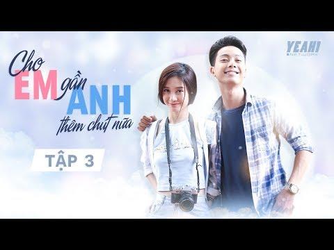 [Phim Tình Cảm] Cho Em Gần Anh Thêm Chút Nữa - Tập 3 | Phim Việt Nam Hay Nhất