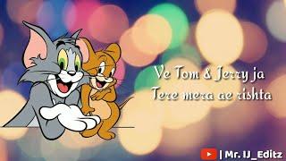 Ve Tom and Jerry Ja Tera Mera Ae Rishta  Love What