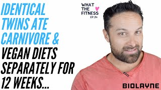 Identical Twins Ate Carnivore & Vegan Diets Separately For 12 Weeks... What the Fitness EP: 24