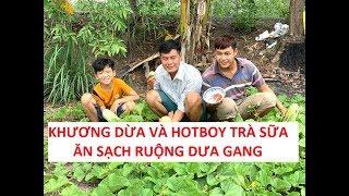Hotboy Trà Sữa Lê Tấn Lợi ăn sạch ruộng dưa gang của Khương Dừa?!