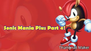 I'M BURNING!! | Sonic Mania Plus (ft. Mighty) Part 4
