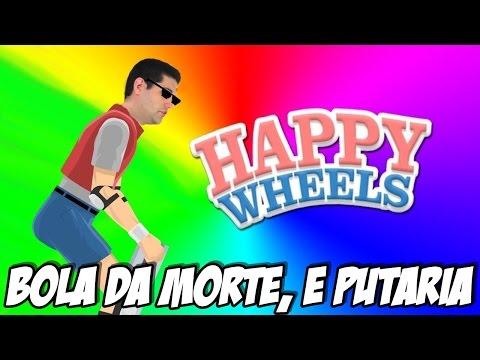 HAPPY WHEELS - A BOLA DA MORTE, E AS PUTARIAS
