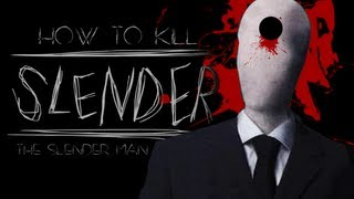 How to Kill the Slender Man!