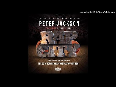 Peter Jackson - Rap City - 2016 Toronto Raptor's Playoff Anthem - Feat Michael Mazze