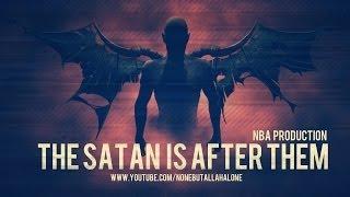 SATAN, JUST AFTER THEM ┇ A Powerful Reminder ᴴᴰ