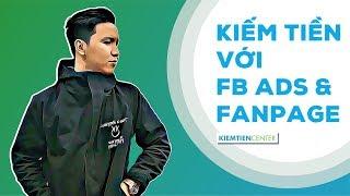 Hướng dẫn kiếm tiền với Facebook Ads và Fanpage | Kiemtiencenter
