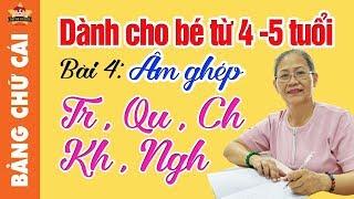 Dạy Bé Học Bảng Chữ Cái Tiếng Việt mới nhất - Học chữ cái tiếng việt âm ghép Tr, Ch, Qu..