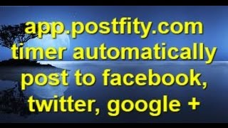 app.postfity.com (timer automatically post to facebook, twitter, google +)