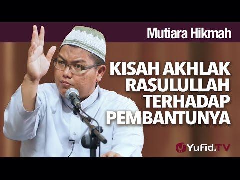 Mutiara Hikmah: Kisah Ahklak Rasullullah Terhadap Pembantunya - Ustad Firanda Andirja, MA.