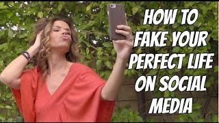 How to Fake your Perfect Life on Socia Media