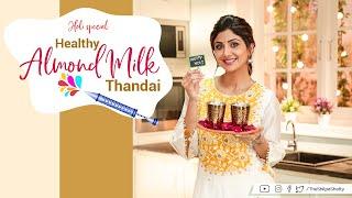 Healthy Almond Milk Thandai | Holi | Shilpa Shetty Kundra | Healthy Recipes | The Art Of Loving Food