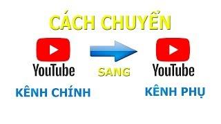 Tránh chết kênh Youtube, hãy chuyển kênh chính sang kênh phụ ngay