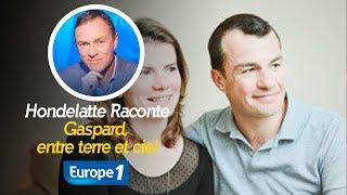 Hondelatte Raconte : Gaspard, entre terre et ciel (Récit Intégral)