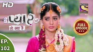 Yeh Pyaar Nahi Toh Kya Hai - Ep 102 - Full Episode - 7th August, 2018