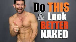 6 Simple Things ANY Guy Can Do To  Look BETTER Naked!