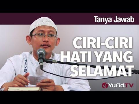 Tanya Jawab: Ciri-ciri Hati Yang Selamat - Ustadz Abu Yahya Badru Salam, LC.
