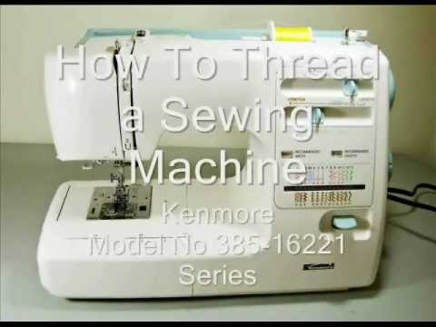 How to thread a sewing machine kenmore model no 385 16221 for Machine a coudre kenmore modele 385
