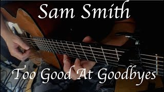 Download Lagu Sam Smith - Too Good At Goodbyes - Fingerstyle Guitar Gratis STAFABAND
