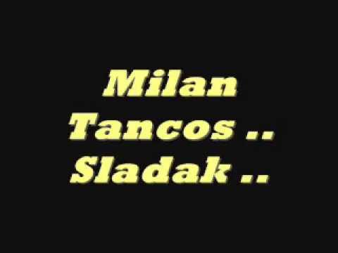 Milan Tancos  Stary hity Sladak