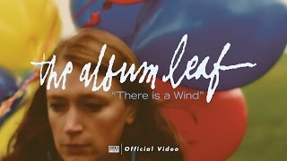 Клип The Album Leaf - There Is A Wind