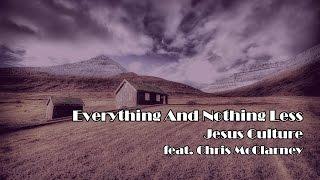 Everything And Nothing Less - Jesus Culture (Worship Song Lyrics)