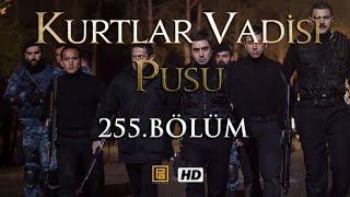 Kurtlar Vadisi Pusu 255. Bölüm   English Subtitles   ترجمة إلى العربية