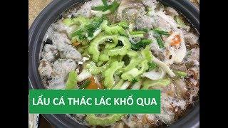 Cách nấu lẩu cá thác lác khổ qua ngon đãi tiệc   Món Việt