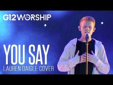 You Say - G12 Worship (Lauren Daigle Cover)