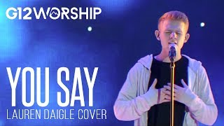 Download Lagu You Say - G12 Worship (Lauren Daigle Cover) Gratis STAFABAND