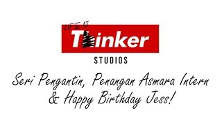 Life At Thinker: Edisi Seri Pengantin, Penangan Asmara Intern & Happy Birthday Jess!