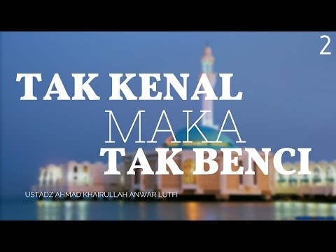 Tak Kenal Maka Tak Benci (Syiah Bukan Islam) #2 - Ustadz Khairullah Anwar Luthfi, Lc