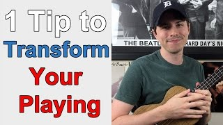 1 Tip That Can TRANSFORM Your Ukulele Playing